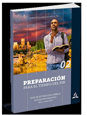 Lección de Escuela Sabática Segundo Trimestre 2018 PDF – Preparación para el Tiempo del Fin